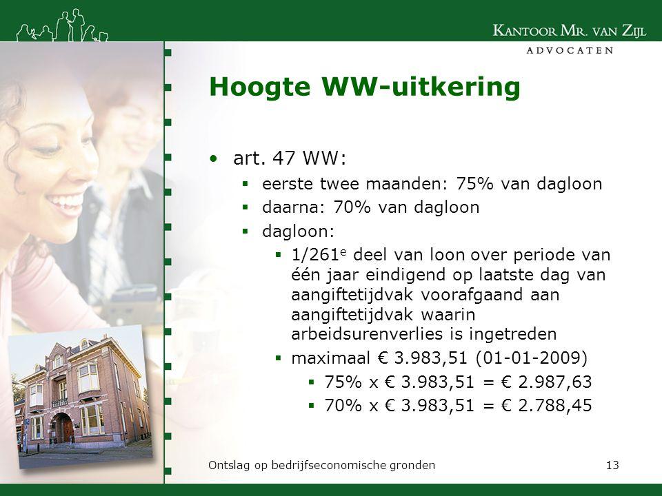 Hoogte WW-uitkering art. 47 WW:  eerste twee maanden: 75% van dagloon  daarna: 70% van dagloon  dagloon:  1/261 e deel van loon over periode van é
