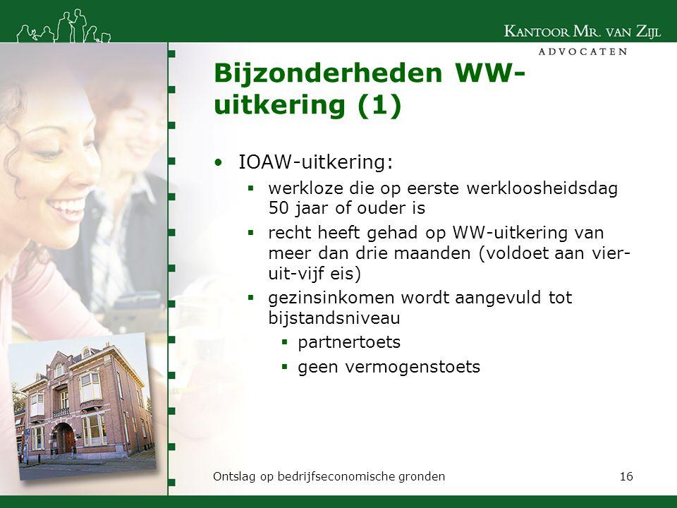 Bijzonderheden WW- uitkering (1) IOAW-uitkering:  werkloze die op eerste werkloosheidsdag 50 jaar of ouder is  recht heeft gehad op WW-uitkering van