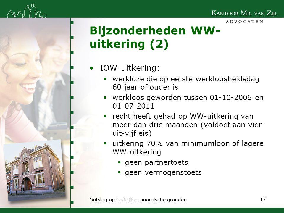 Bijzonderheden WW- uitkering (2) IOW-uitkering:  werkloze die op eerste werkloosheidsdag 60 jaar of ouder is  werkloos geworden tussen 01-10-2006 en