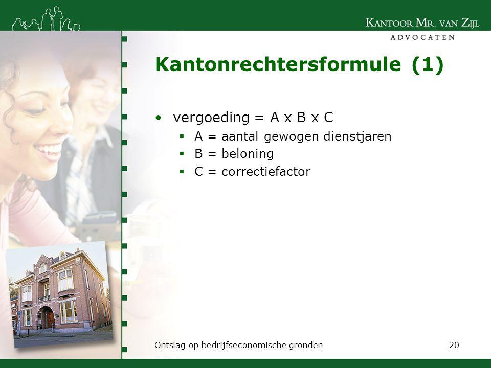 Kantonrechtersformule (1) vergoeding = A x B x C  A = aantal gewogen dienstjaren  B = beloning  C = correctiefactor Ontslag op bedrijfseconomische