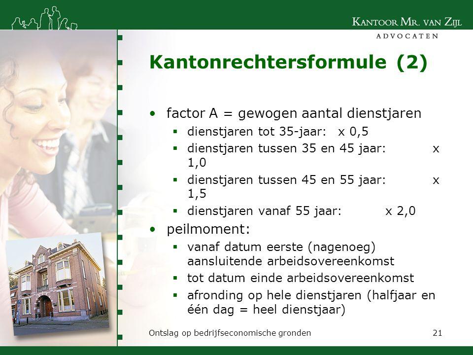 Kantonrechtersformule (2) factor A = gewogen aantal dienstjaren  dienstjaren tot 35-jaar: x 0,5  dienstjaren tussen 35 en 45 jaar: x 1,0  dienstjar