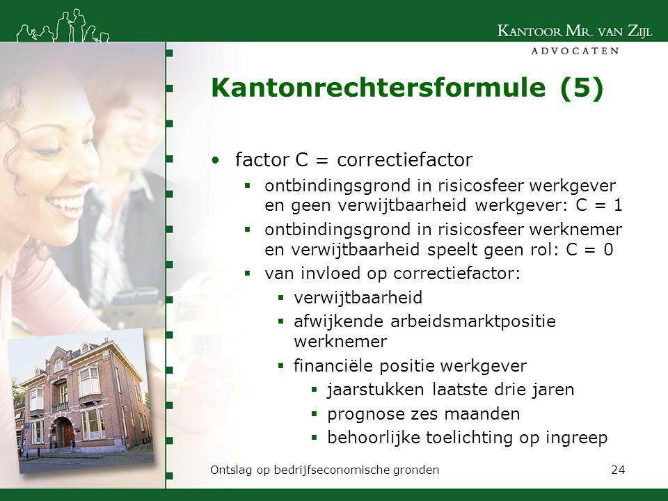 Kantonrechtersformule (5) factor C = correctiefactor  ontbindingsgrond in risicosfeer werkgever en geen verwijtbaarheid werkgever: C = 1  ontbinding