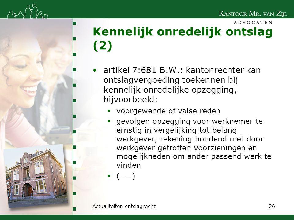 Kennelijk onredelijk ontslag (2) artikel 7:681 B.W.: kantonrechter kan ontslagvergoeding toekennen bij kennelijk onredelijke opzegging, bijvoorbeeld: