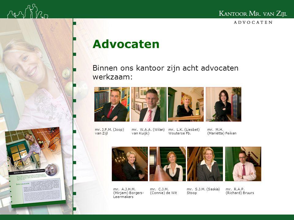 Advocaten Binnen ons kantoor zijn acht advocaten werkzaam: mr. J.P.M. (Joop) van Zijl mr. W.A.A. (Wilan) van Kuijk) mr. L.K. (Liesbet) Wouterse Fb. mr
