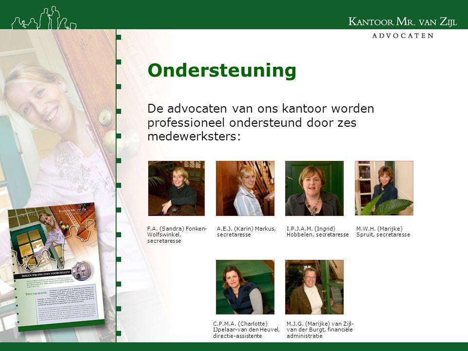 Ondersteuning De advocaten van ons kantoor worden professioneel ondersteund door zes medewerksters: F.A. (Sandra) Fonken- Wolfswinkel, secretaresse A.