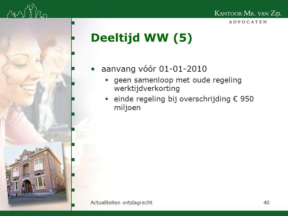 Deeltijd WW (5) aanvang vóór 01-01-2010  geen samenloop met oude regeling werktijdverkorting  einde regeling bij overschrijding € 950 miljoen Actual