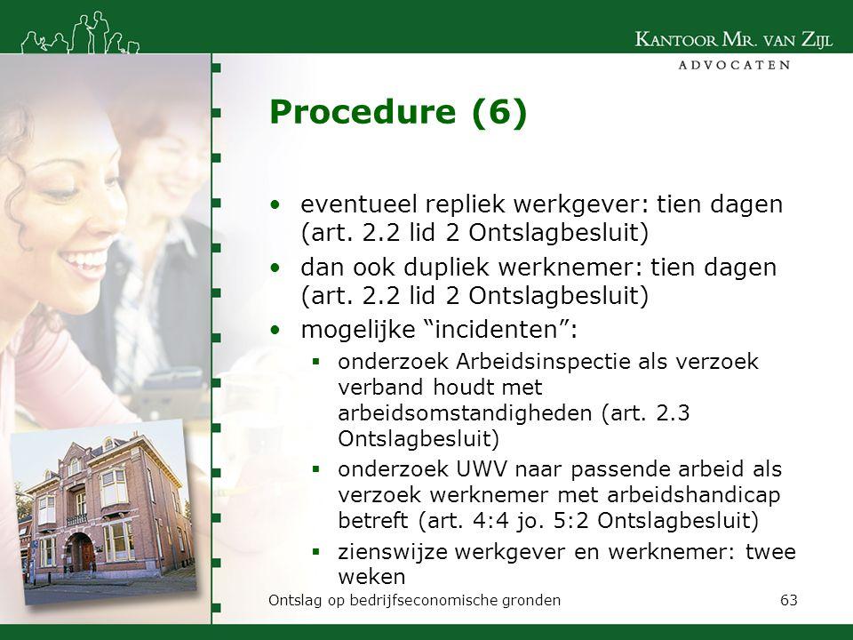 Procedure (6) eventueel repliek werkgever: tien dagen (art. 2.2 lid 2 Ontslagbesluit) dan ook dupliek werknemer: tien dagen (art. 2.2 lid 2 Ontslagbes