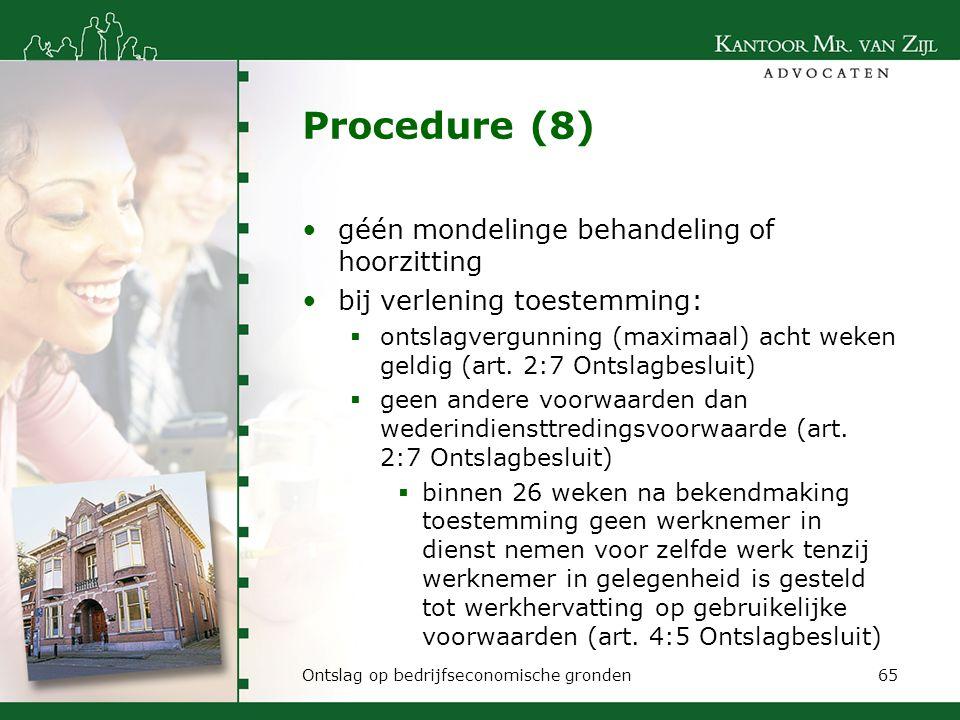 Procedure (8) géén mondelinge behandeling of hoorzitting bij verlening toestemming:  ontslagvergunning (maximaal) acht weken geldig (art. 2:7 Ontslag