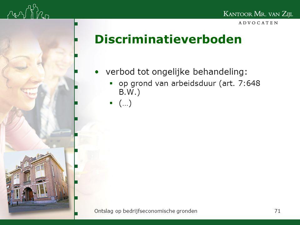 Discriminatieverboden verbod tot ongelijke behandeling:  op grond van arbeidsduur (art. 7:648 B.W.)  (…) Ontslag op bedrijfseconomische gronden71