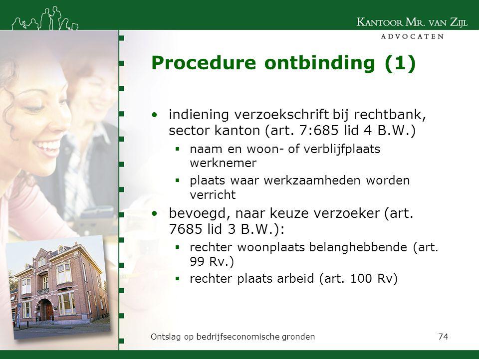 Procedure ontbinding (1) indiening verzoekschrift bij rechtbank, sector kanton (art. 7:685 lid 4 B.W.)  naam en woon- of verblijfplaats werknemer  p