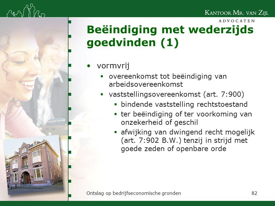 Beëindiging met wederzijds goedvinden (1) vormvrij  overeenkomst tot beëindiging van arbeidsovereenkomst  vaststellingsovereenkomst (art. 7:900)  b