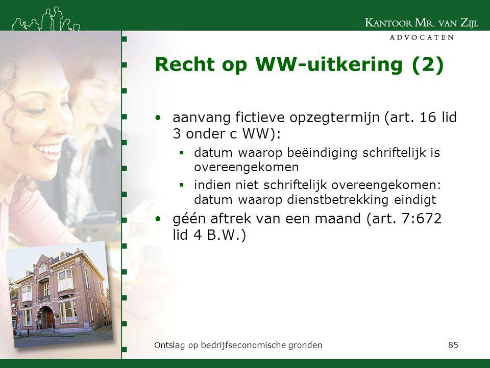 Recht op WW-uitkering (2) aanvang fictieve opzegtermijn (art. 16 lid 3 onder c WW):  datum waarop beëindiging schriftelijk is overeengekomen  indien
