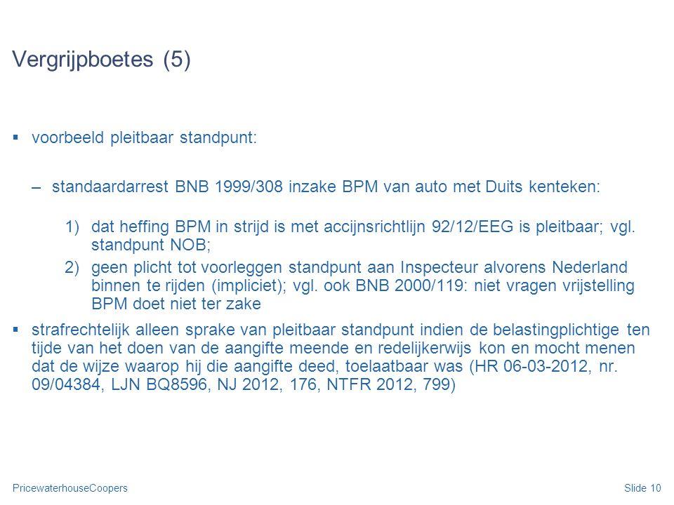PricewaterhouseCoopersSlide 10 Vergrijpboetes (5)  voorbeeld pleitbaar standpunt: –standaardarrest BNB 1999/308 inzake BPM van auto met Duits kenteke