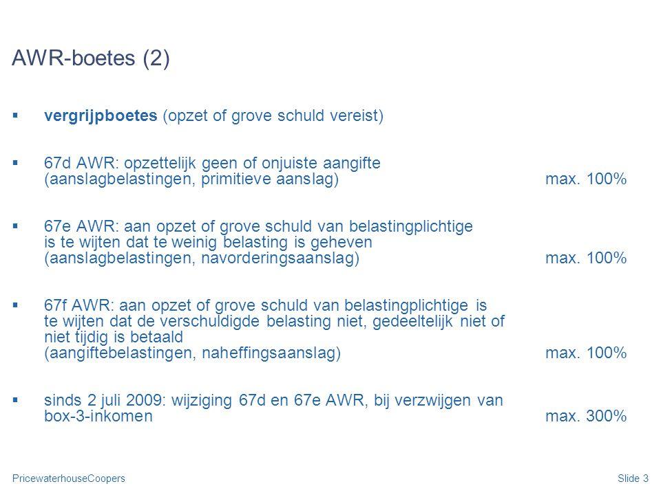PricewaterhouseCoopersSlide 3 AWR-boetes (2)  vergrijpboetes (opzet of grove schuld vereist)  67d AWR: opzettelijk geen of onjuiste aangifte (aansla
