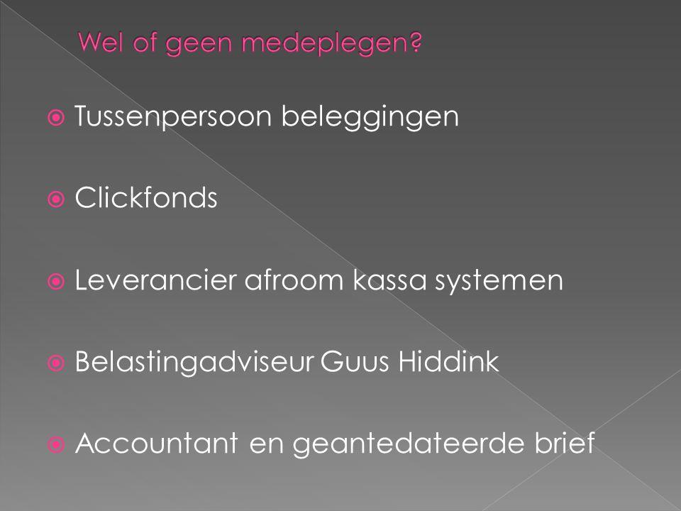  Tussenpersoon beleggingen  Clickfonds  Leverancier afroom kassa systemen  Belastingadviseur Guus Hiddink  Accountant en geantedateerde brief
