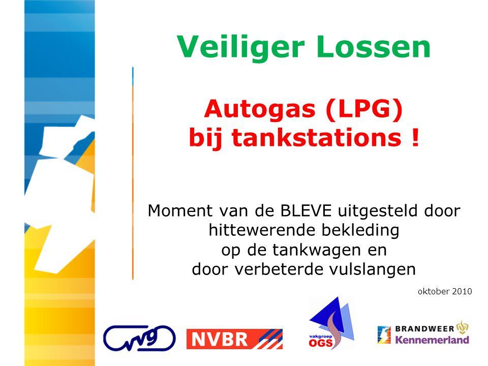 Veiliger Lossen Autogas (LPG) bij tankstations ! Moment van de BLEVE uitgesteld door hittewerende bekleding op de tankwagen en door verbeterde vulslan