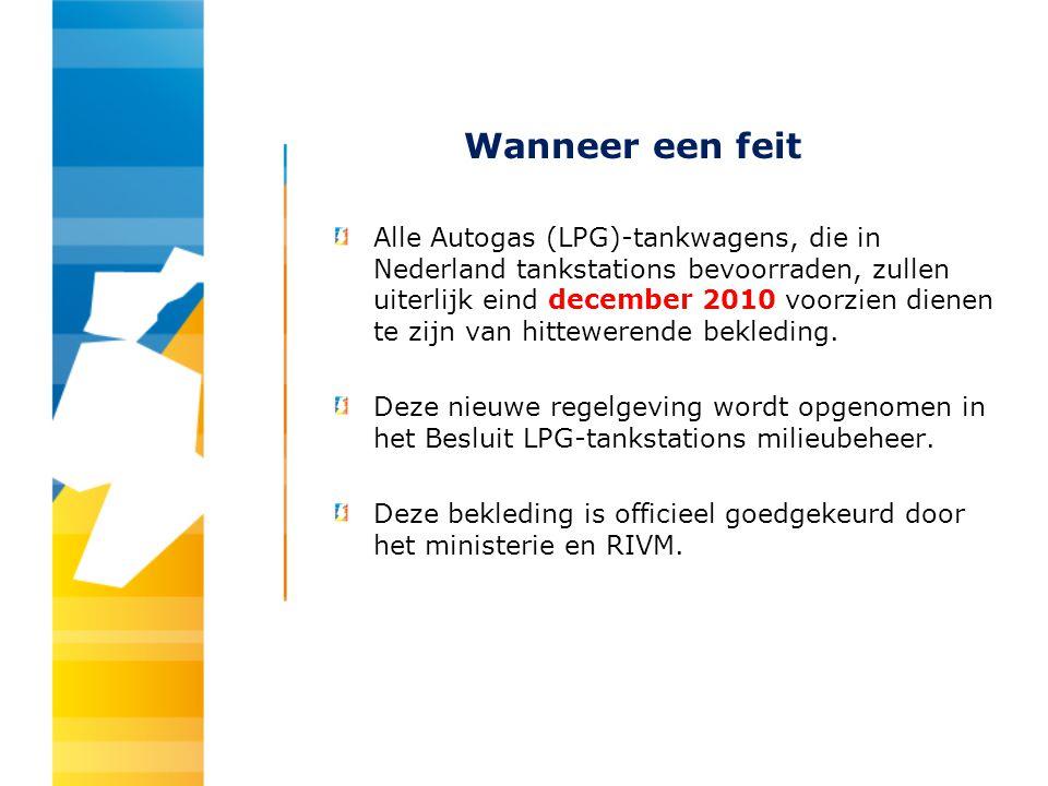 Wanneer een feit Alle Autogas (LPG)-tankwagens, die in Nederland tankstations bevoorraden, zullen uiterlijk eind december 2010 voorzien dienen te zijn