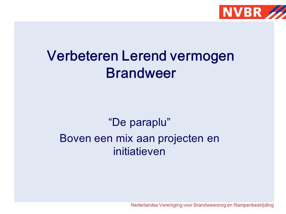 """Nederlandse Vereniging voor Brandweerzorg en Rampenbestrijding Verbeteren Lerend vermogen Brandweer """"De paraplu"""" Boven een mix aan projecten en initia"""