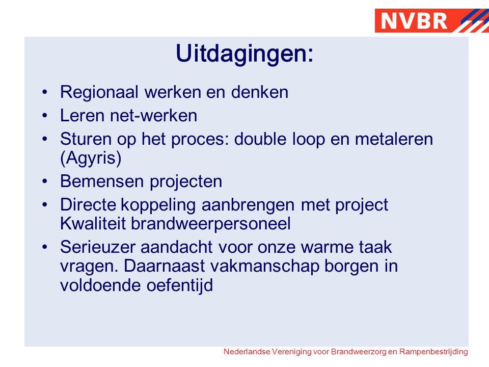 Nederlandse Vereniging voor Brandweerzorg en Rampenbestrijding Uitdagingen: Regionaal werken en denken Leren net-werken Sturen op het proces: double l