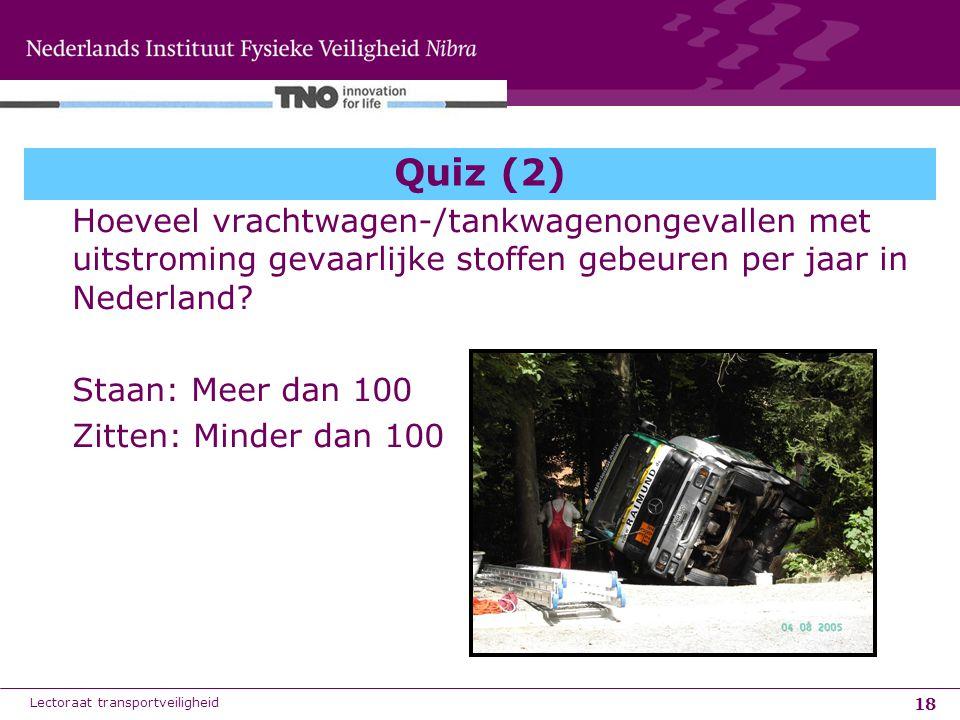 18 Quiz (2) Hoeveel vrachtwagen-/tankwagenongevallen met uitstroming gevaarlijke stoffen gebeuren per jaar in Nederland? Staan: Meer dan 100 Zitten: M