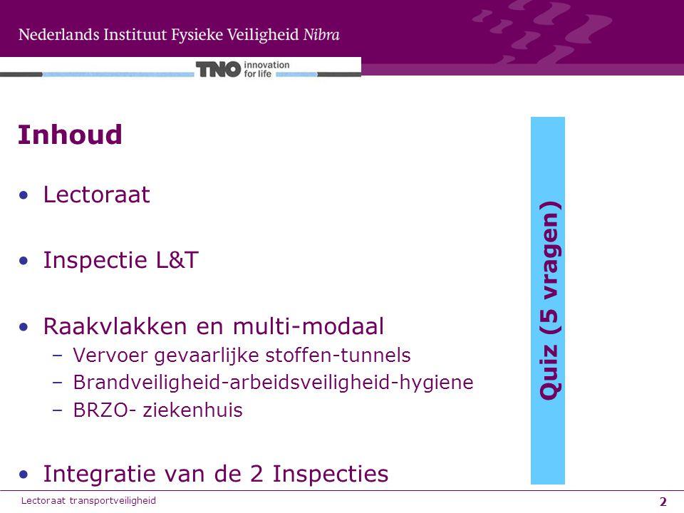 2 Inhoud Lectoraat Inspectie L&T Raakvlakken en multi-modaal –Vervoer gevaarlijke stoffen-tunnels –Brandveiligheid-arbeidsveiligheid-hygiene –BRZO- zi