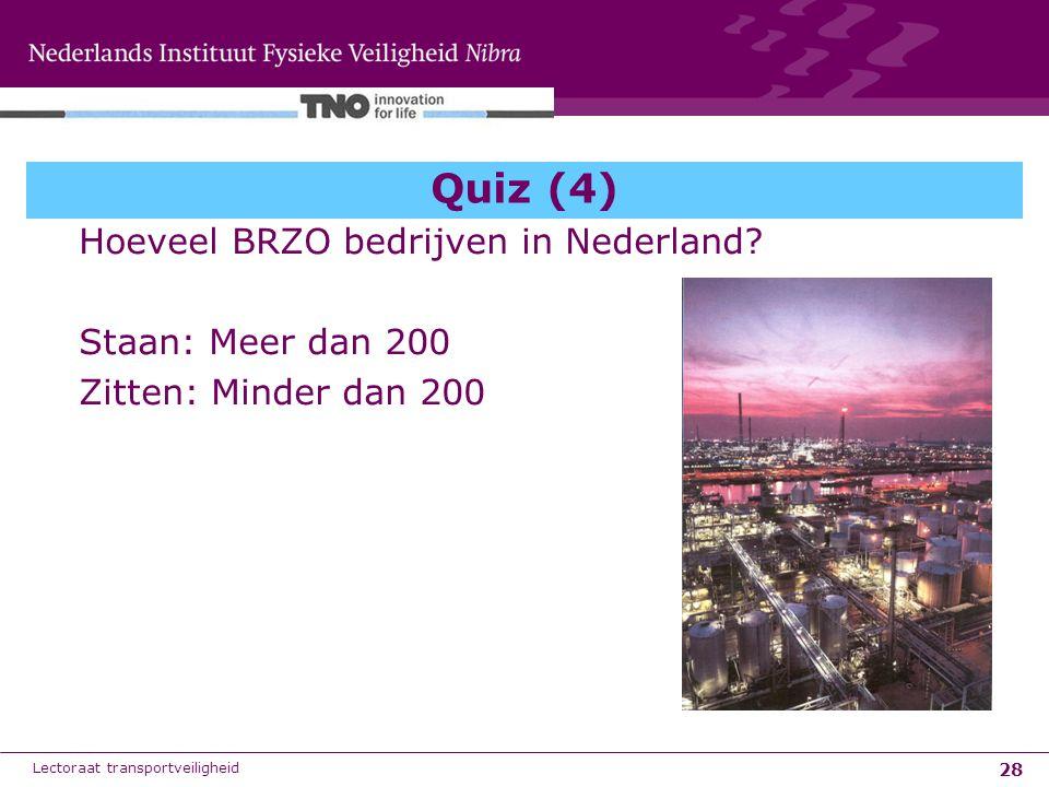 28 Quiz (4) Hoeveel BRZO bedrijven in Nederland? Staan: Meer dan 200 Zitten: Minder dan 200 Lectoraat transportveiligheid