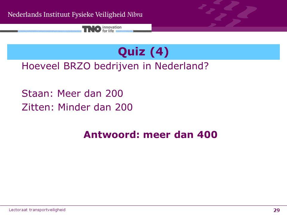 29 Quiz (4) Hoeveel BRZO bedrijven in Nederland? Staan: Meer dan 200 Zitten: Minder dan 200 Antwoord: meer dan 400 Lectoraat transportveiligheid