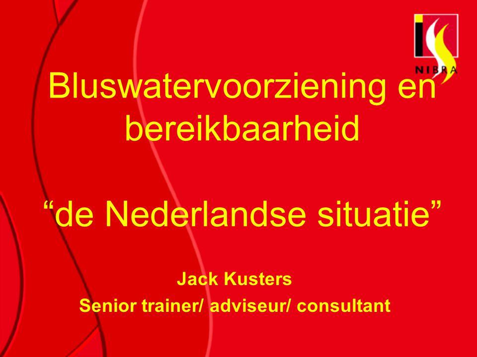 """Bluswatervoorziening en bereikbaarheid """"de Nederlandse situatie"""" Jack Kusters Senior trainer/ adviseur/ consultant"""