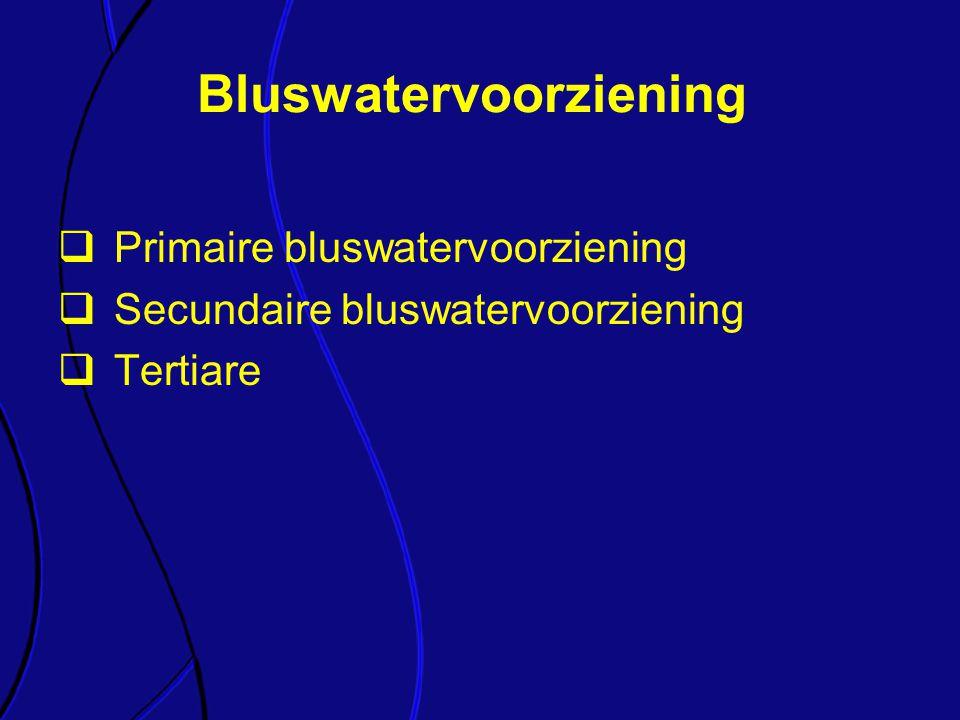  Primaire bluswatervoorziening  Secundaire bluswatervoorziening  Tertiare Bluswatervoorziening