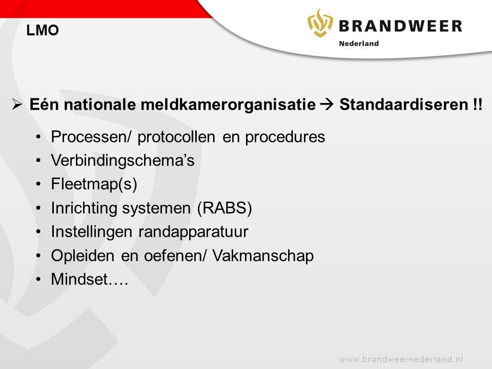 LMO  Eén nationale meldkamerorganisatie  Standaardiseren !! Processen/ protocollen en procedures Verbindingschema's Fleetmap(s) Inrichting systemen