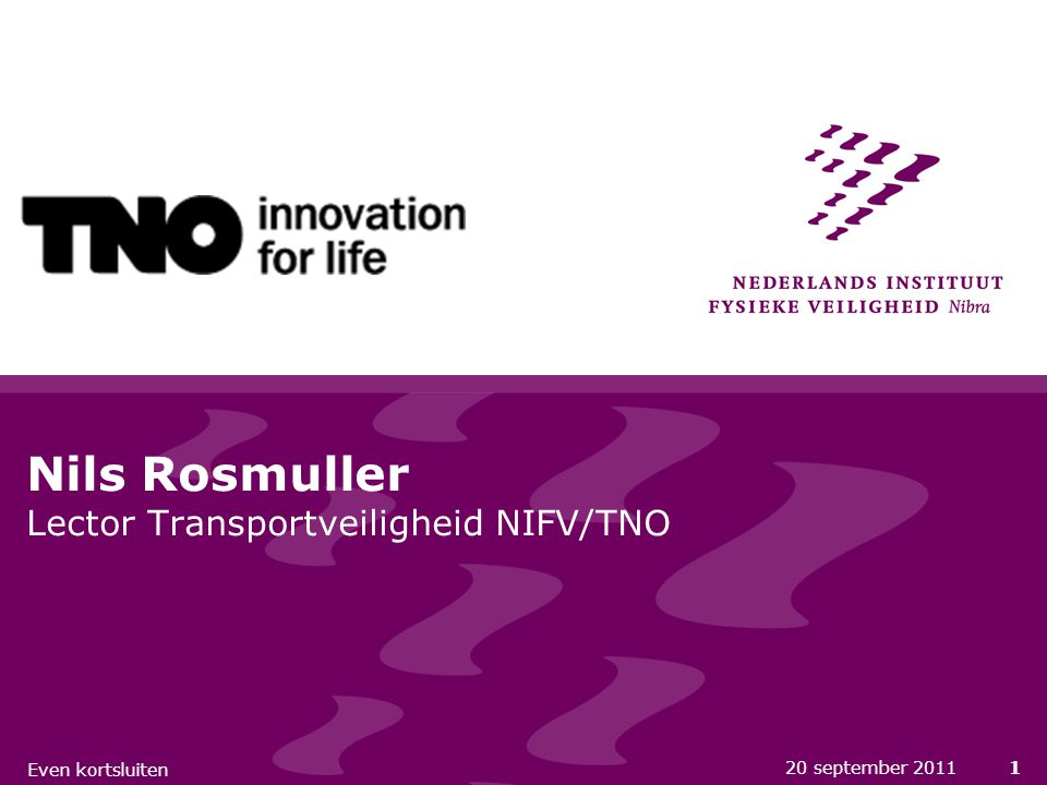 20 september 20111 Nils Rosmuller Lector Transportveiligheid NIFV/TNO Even kortsluiten
