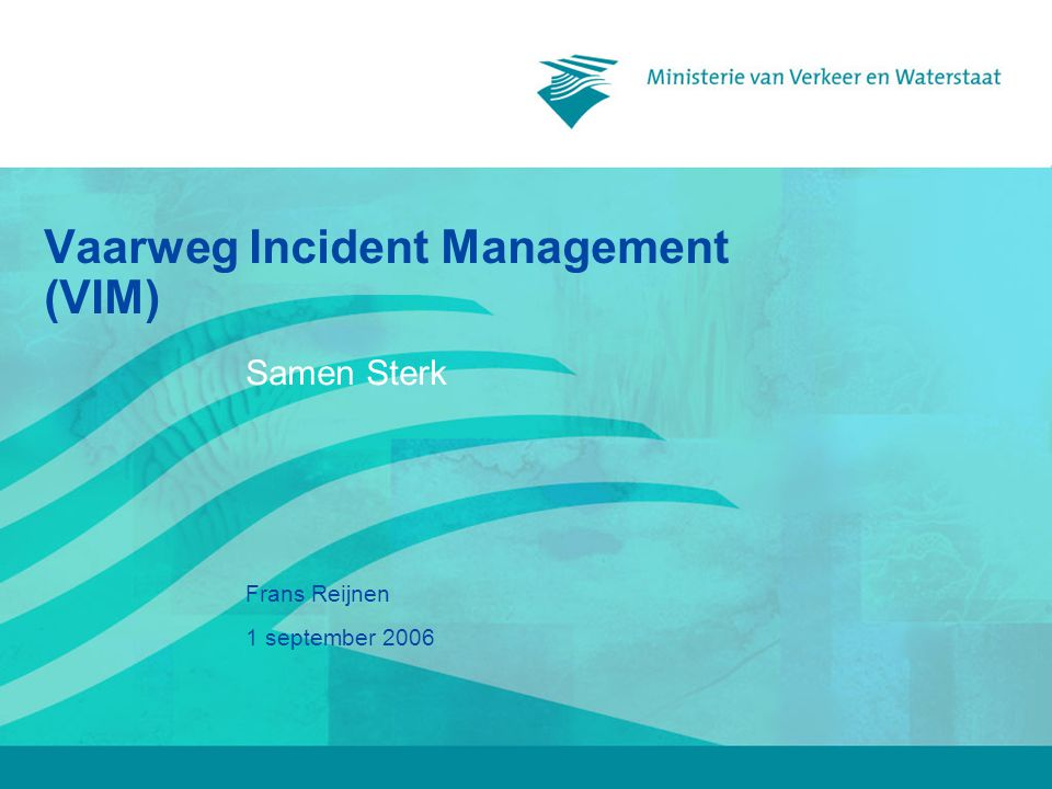 1 september 2006 Frans Reijnen Vaarweg Incident Management (VIM) Samen Sterk