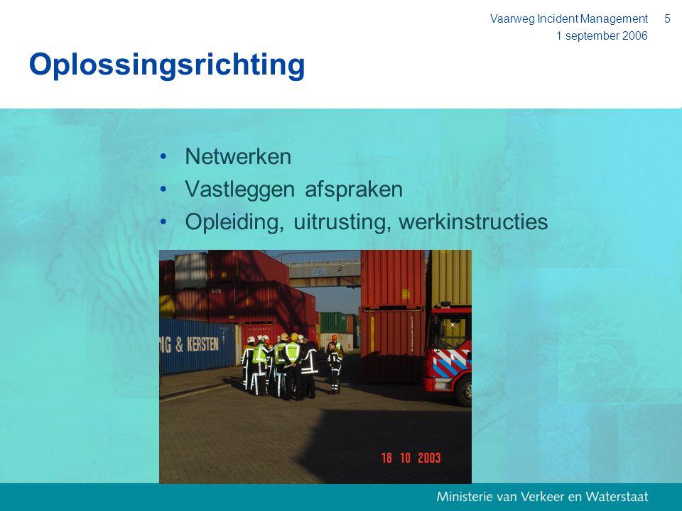 1 september 2006 Vaarweg Incident Management5 Oplossingsrichting Netwerken Vastleggen afspraken Opleiding, uitrusting, werkinstructies
