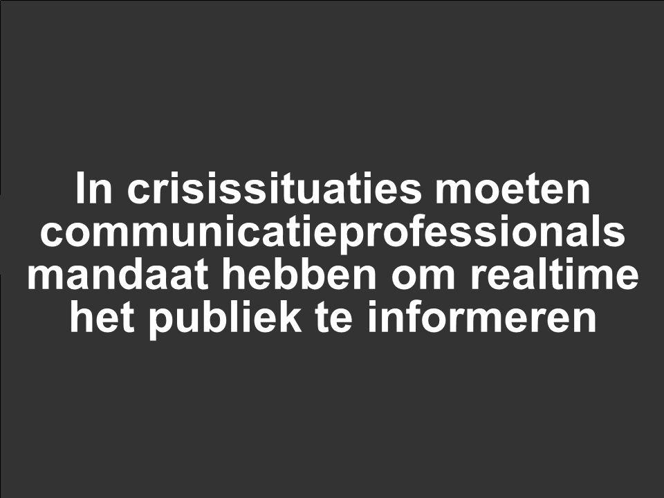 In crisissituaties moeten communicatieprofessionals mandaat hebben om realtime het publiek te informeren