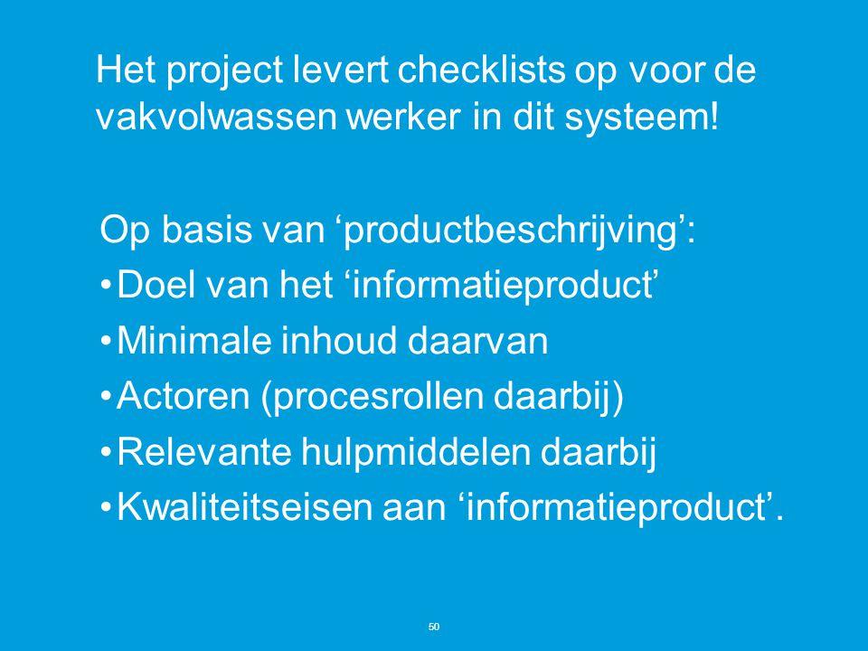 Het project levert checklists op voor de vakvolwassen werker in dit systeem.
