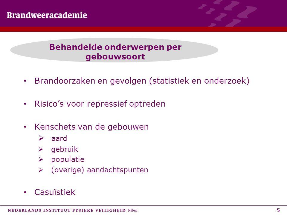 5 Behandelde onderwerpen per gebouwsoort Brandoorzaken en gevolgen (statistiek en onderzoek) Risico's voor repressief optreden Kenschets van de gebouw