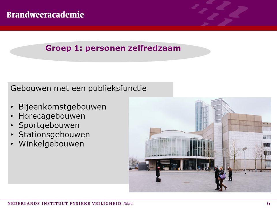 6 Groep 1: personen zelfredzaam Gebouwen met een publieksfunctie Bijeenkomstgebouwen Horecagebouwen Sportgebouwen Stationsgebouwen Winkelgebouwen