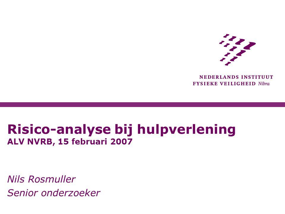 Risico-analyse bij hulpverlening ALV NVRB, 15 februari 2007 Nils Rosmuller Senior onderzoeker
