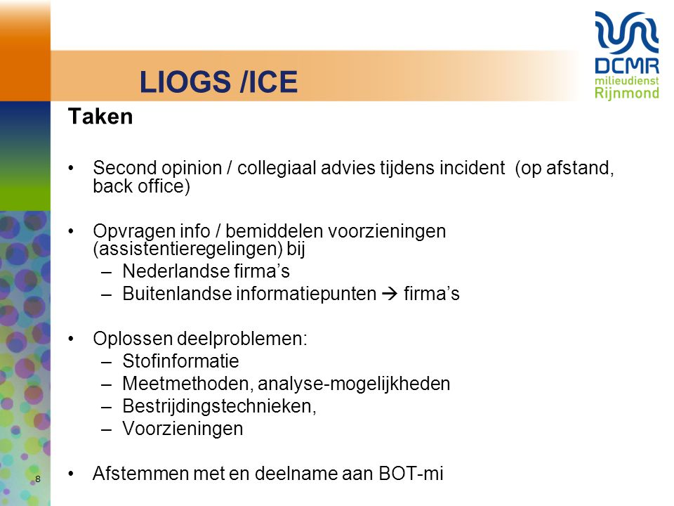 8 LIOGS /ICE Taken Second opinion / collegiaal advies tijdens incident (op afstand, back office) Opvragen info / bemiddelen voorzieningen (assistentie
