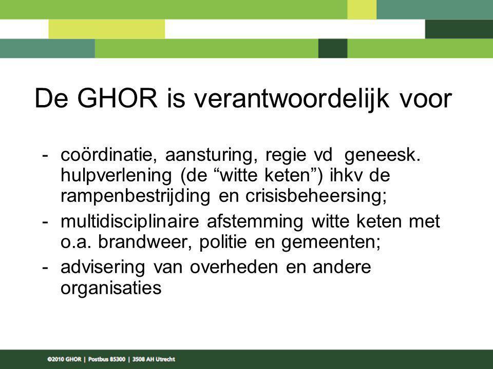 """De GHOR is verantwoordelijk voor -coördinatie, aansturing, regie vd geneesk. hulpverlening (de """"witte keten"""") ihkv de rampenbestrijding en crisisbehee"""
