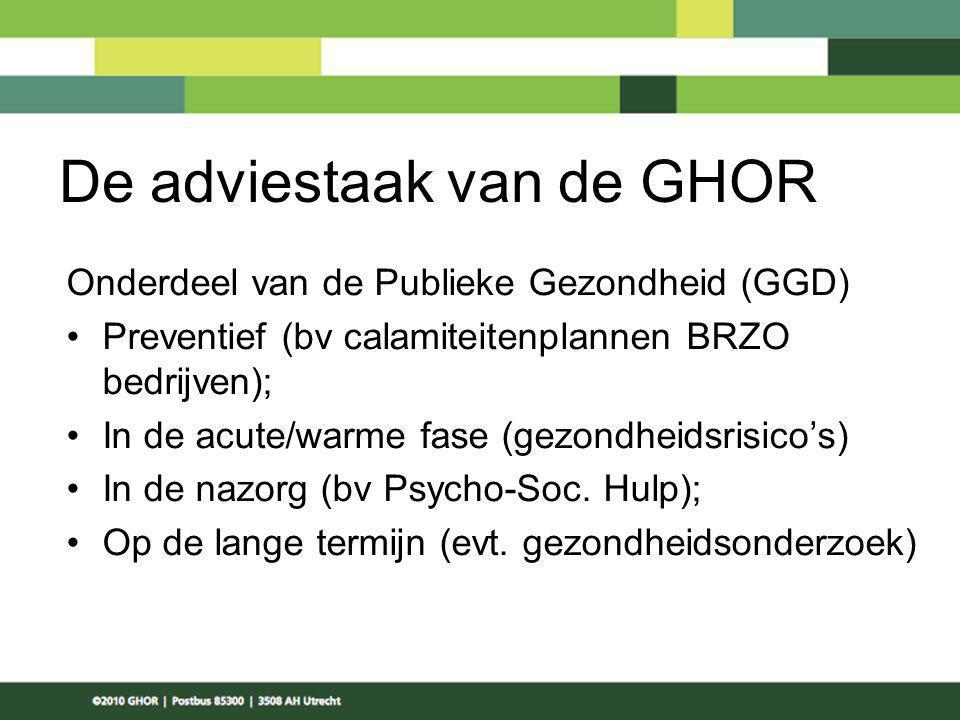 De adviestaak van de GHOR Onderdeel van de Publieke Gezondheid (GGD) Preventief (bv calamiteitenplannen BRZO bedrijven); In de acute/warme fase (gezon