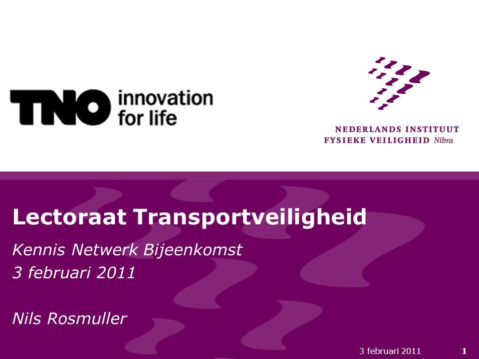 3 februari 20111 Lectoraat Transportveiligheid Kennis Netwerk Bijeenkomst 3 februari 2011 Nils Rosmuller