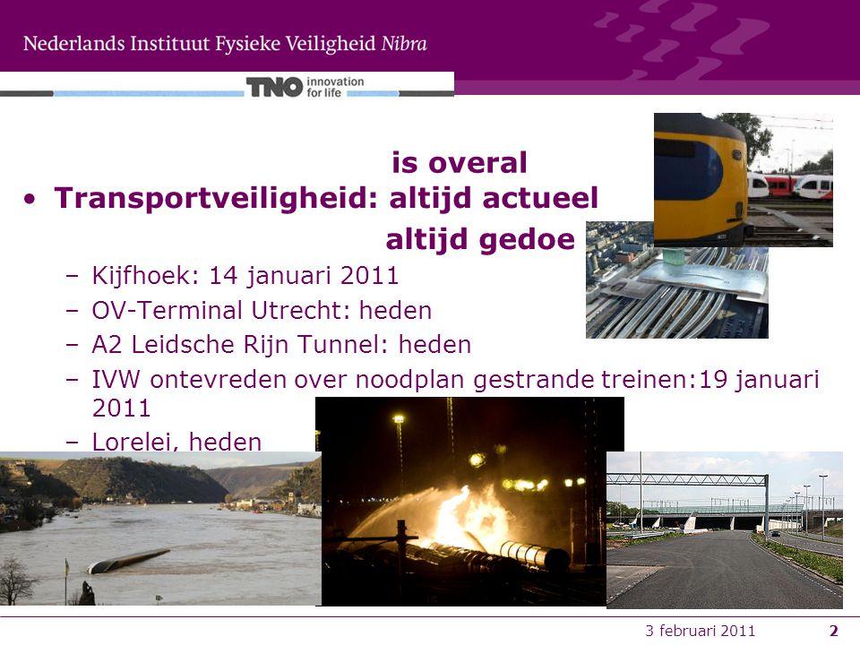 3 februari 20112 Transportveiligheid: altijd actueel altijd gedoe –Kijfhoek: 14 januari 2011 –OV-Terminal Utrecht: heden –A2 Leidsche Rijn Tunnel: heden –IVW ontevreden over noodplan gestrande treinen:19 januari 2011 –Lorelei, heden is overal