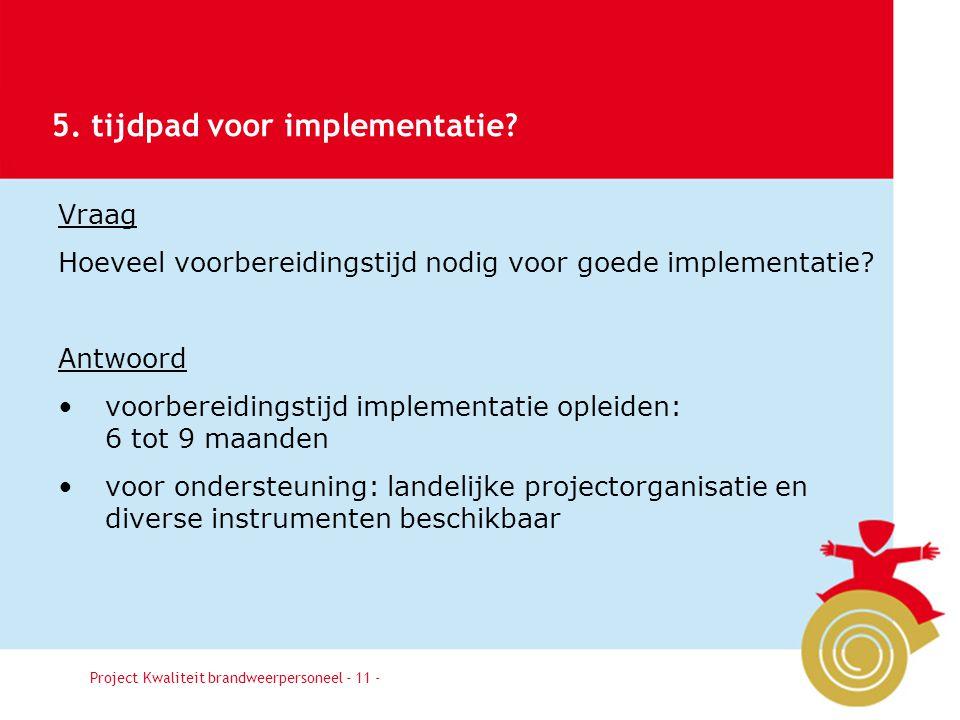 Besluit11 Vraag Hoeveel voorbereidingstijd nodig voor goede implementatie? Antwoord voorbereidingstijd implementatie opleiden: 6 tot 9 maanden voor on