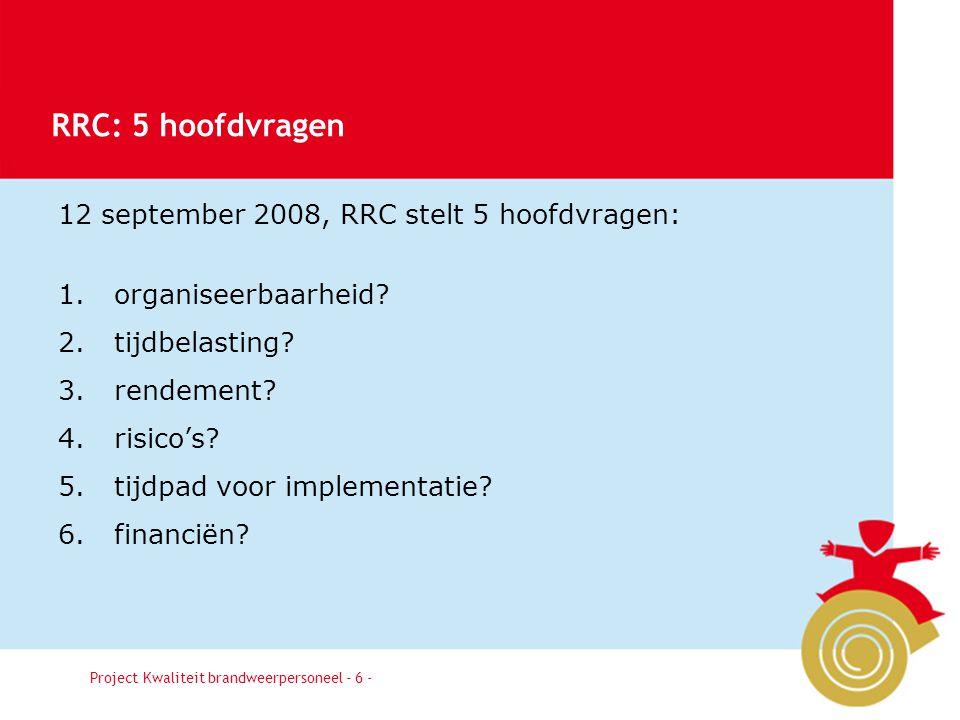 Besluit6 12 september 2008, RRC stelt 5 hoofdvragen: 1.organiseerbaarheid? 2.tijdbelasting? 3.rendement? 4.risico's? 5.tijdpad voor implementatie? 6.f