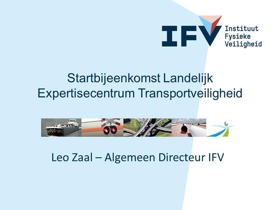 Leo Zaal – Algemeen Directeur IFV Startbijeenkomst Landelijk Expertisecentrum Transportveiligheid