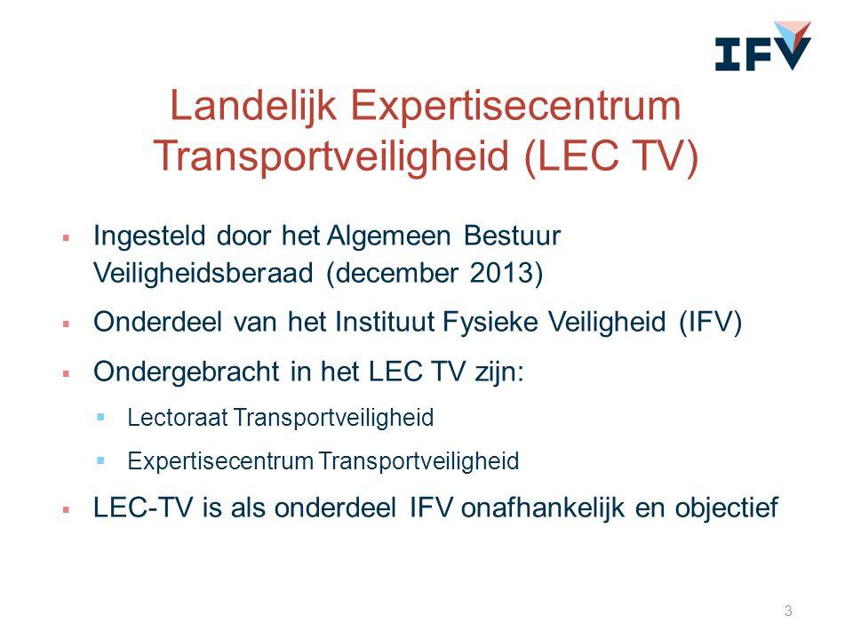 Landelijk Expertisecentrum Transportveiligheid (LEC TV)  Ingesteld door het Algemeen Bestuur Veiligheidsberaad (december 2013)  Onderdeel van het In