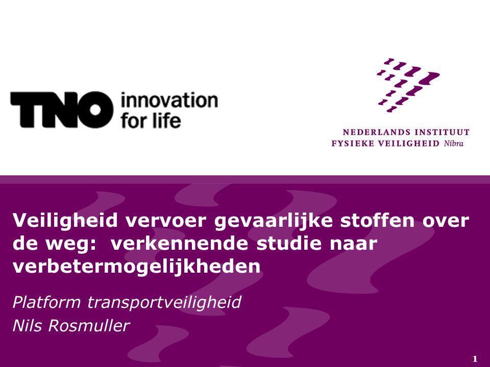 1 Veiligheid vervoer gevaarlijke stoffen over de weg: verkennende studie naar verbetermogelijkheden Platform transportveiligheid Nils Rosmuller
