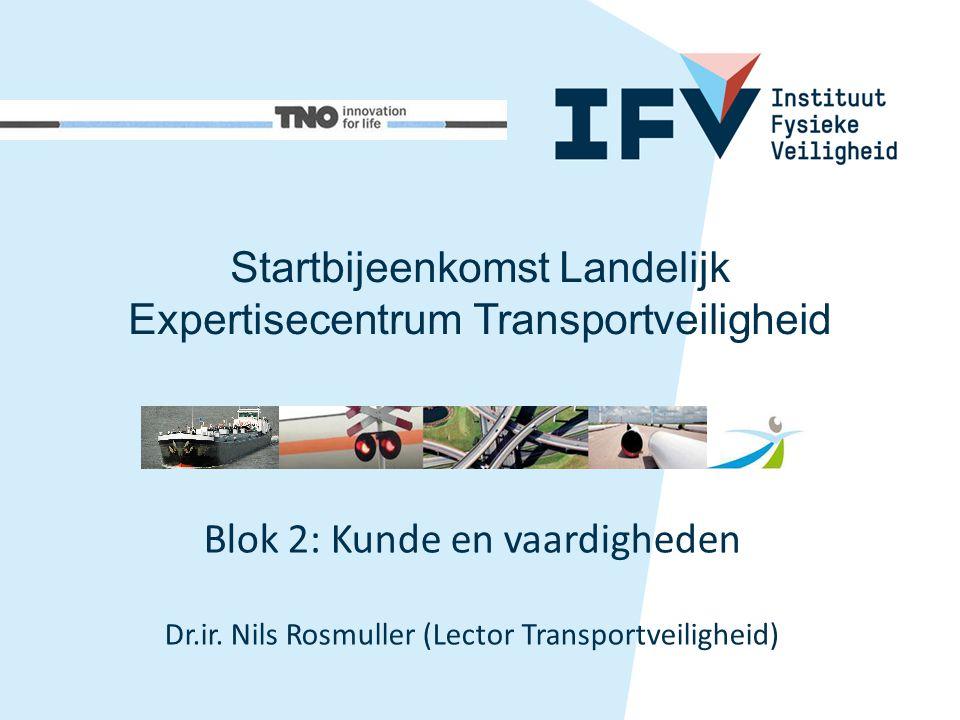 Blok 2: Kunde en vaardigheden Dr.ir. Nils Rosmuller (Lector Transportveiligheid) Startbijeenkomst Landelijk Expertisecentrum Transportveiligheid