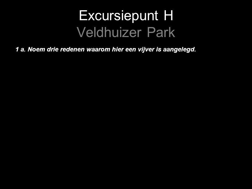 Excursiepunt H Veldhuizer Park 1 a. Noem drie redenen waarom hier een vijver is aangelegd.